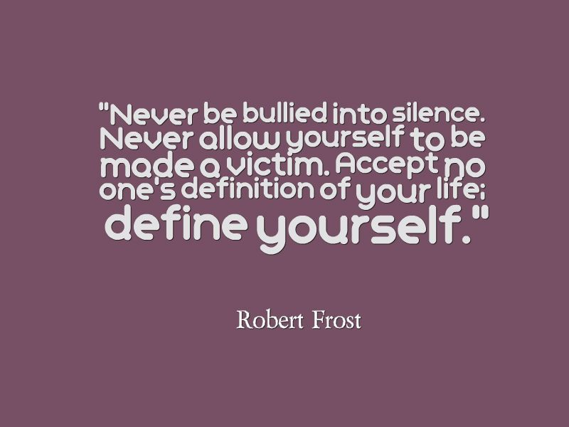 robert frost never be bullied into silence never allow yourself to