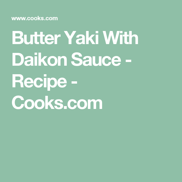 Butter Yaki With Daikon Sauce - Recipe - Cooks.com