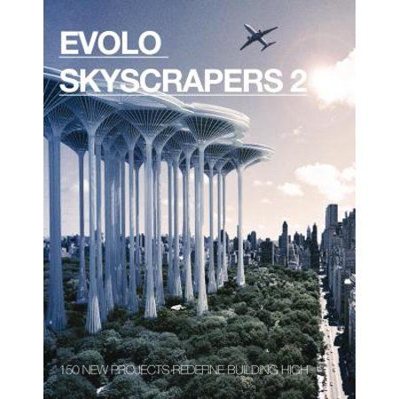 Evolo Skyscrapers: Evolo Skyscrapers 2: 150 New Projects Redefine Building High (Hardcover) - Walmart.com