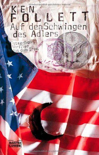 Auf den Schwingen des Adlers: Tatsachenthriller aus dem Iran: Amazon.de: Ken Follett, Christel Rost, Gabriele Conrad: Bücher