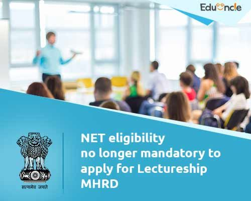 NET eligibility no longer mandatory to apply for Lectureship  MHRD