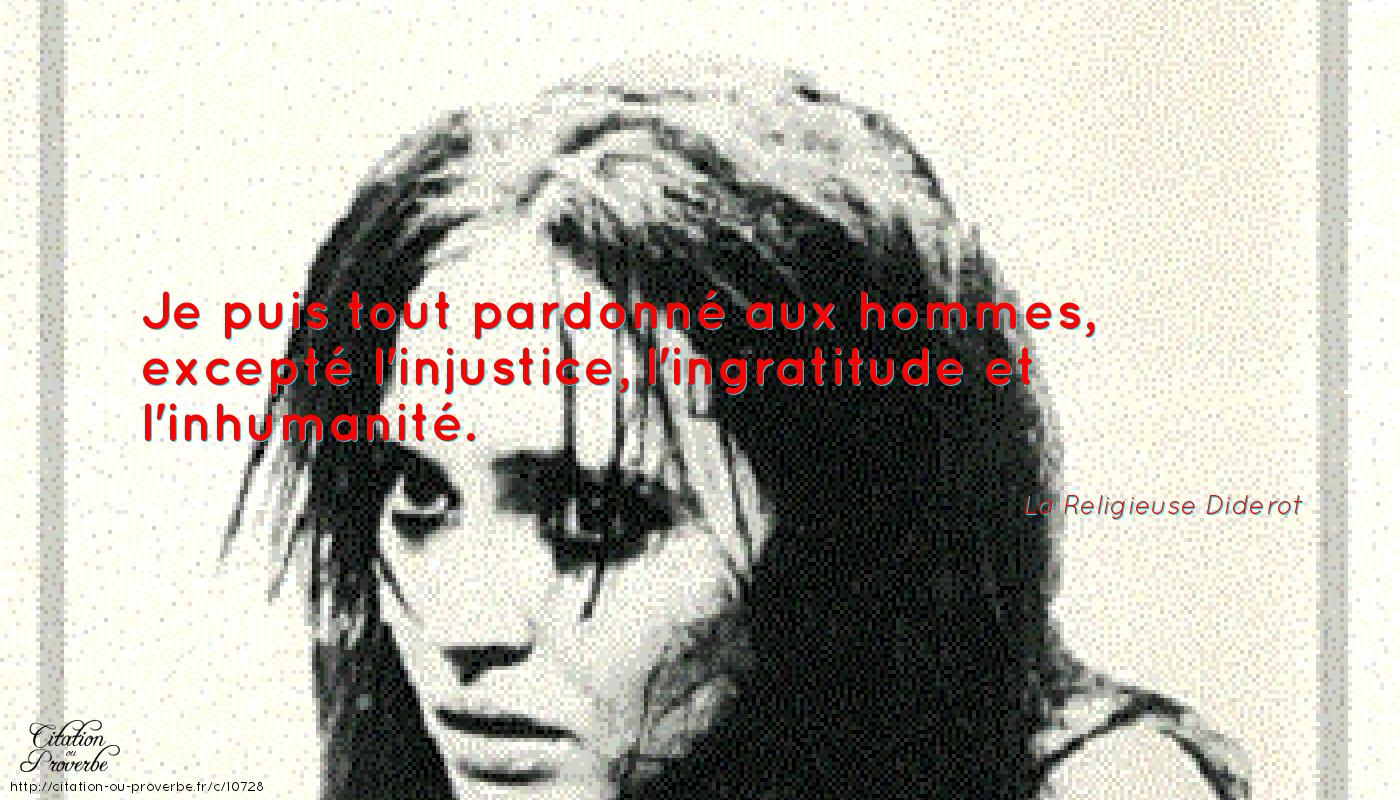 Je Puis Tout Pardonné Aux Hommes Excepté L Injustice L