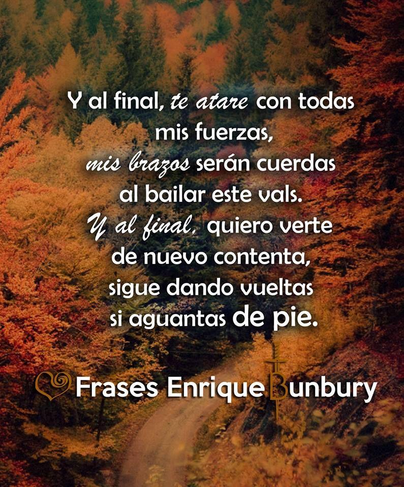 Al Final Frases Bunbury Enrique Bunbury Frases Bunbury