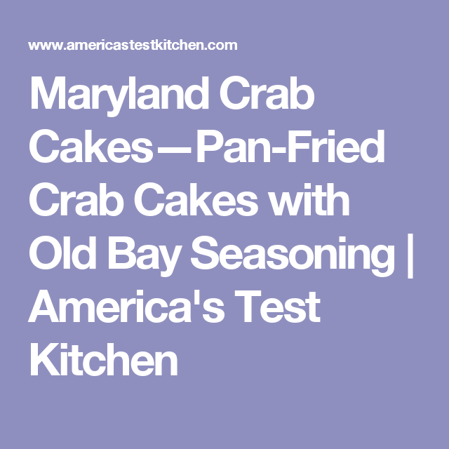 Maryland Crab Cakes—Pan-Fried Crab Cakes with Old Bay Seasoning | America's Test Kitchen