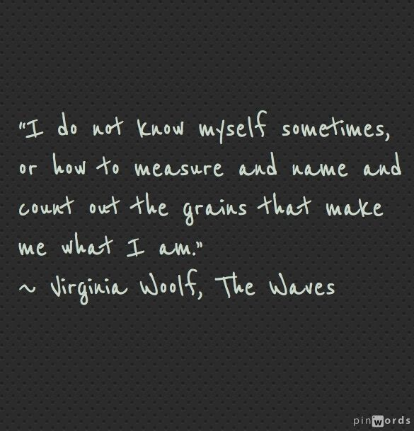 Virginia Woolf Famous Quotes: I Do Not Know Myself Sometimes