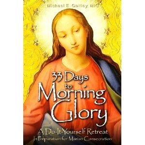 33 DAYS TO MORNING GLORY: A DO IT YOURSELF RETREAT FOR MARIAN CONSECRATION.