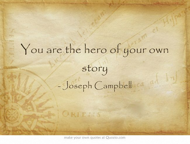 You Are The Hero Of Your Own Story Joseph Campbell Quote Quotes