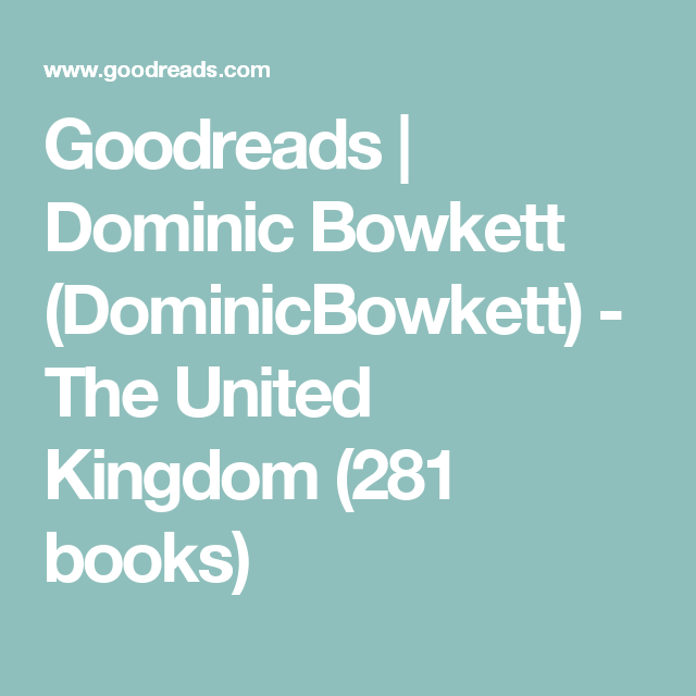 Goodreads   Dominic Bowkett (DominicBowkett) - The United Kingdom (281 books)