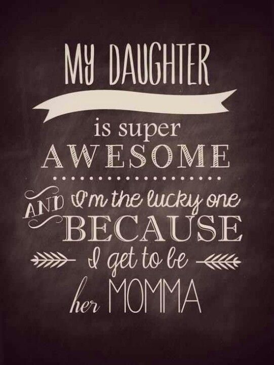 6b08713b6067c I have the best daughter in the world , and I am the only mother she ...