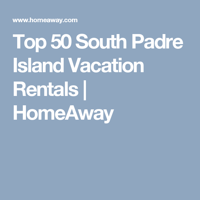 Top 50 South Padre Island Vacation Rentals