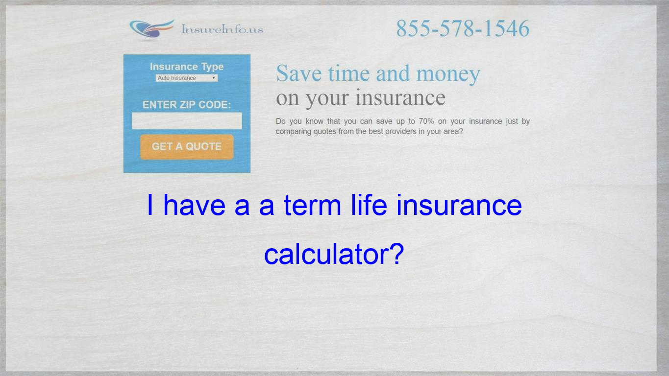 I Have A Term Life Insurance Calculator I Want To Place The Link
