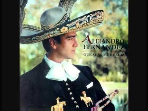 Alejandro Fernandez Que Seas Muy Feliz Tejano Music Music Spanish Music