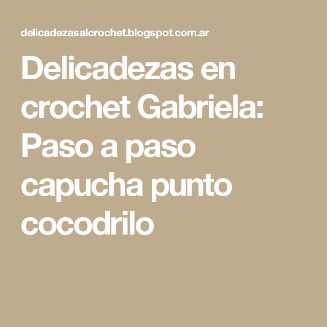 Delicadezas en crochet Gabriela: Paso a paso capucha punto cocodrilo ...