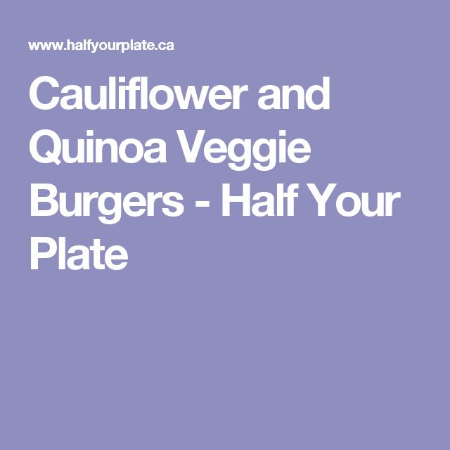Cauliflower and Quinoa Veggie Burgers - Half Your Plate