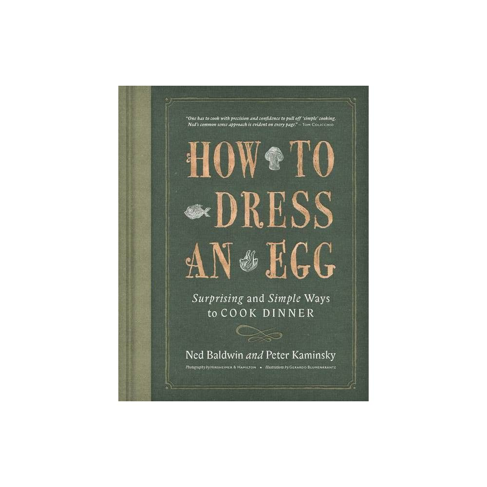 How to Dress an Egg - by Ned Baldwin & Peter Kaminsky (Hardcover ...