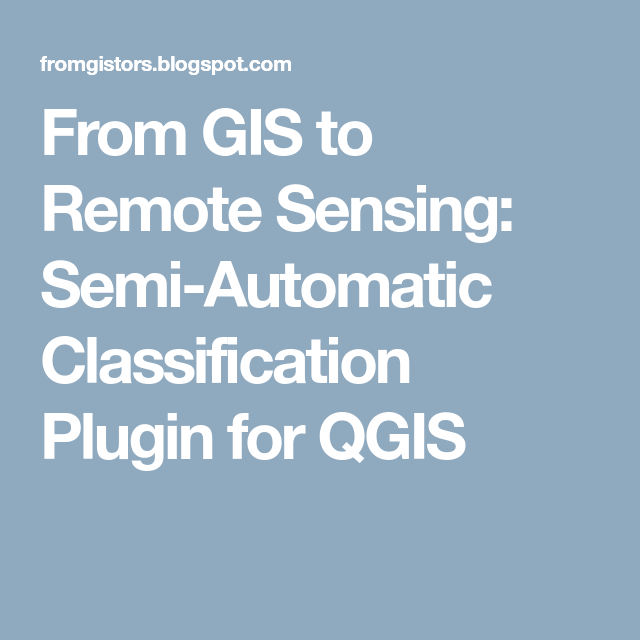 From GIS to Remote Sensing: Semi-Automatic Classification