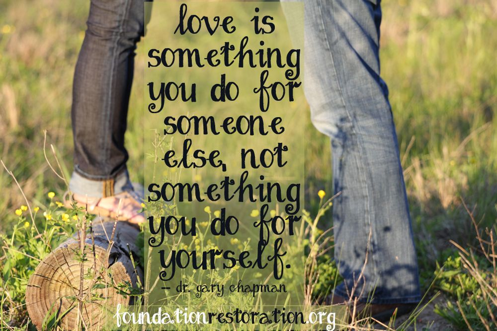 Love Is Something You Do For Someone Else Not Something You Do For