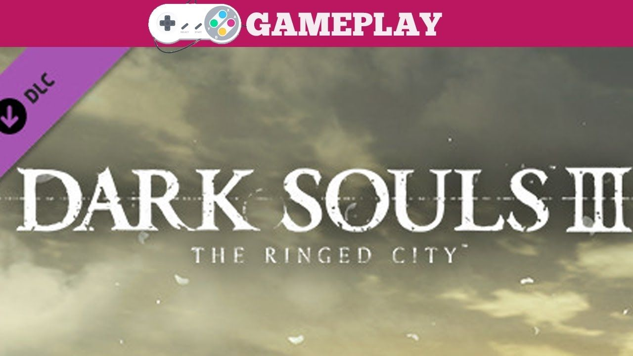 DARK SOULS™ III - The Ringed City™ Gameplay