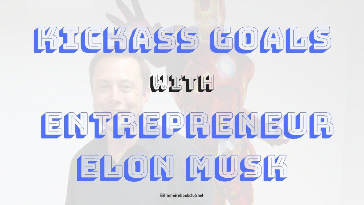 Kickass Goals with Entrepreneur Elon Musk Billionaire