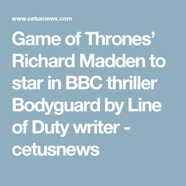Game of Thrones\' Richard Madden to star in BBC thriller Bodyguard by ...
