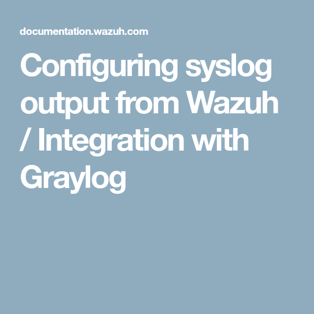 Configuring syslog output from Wazuh / Integration with