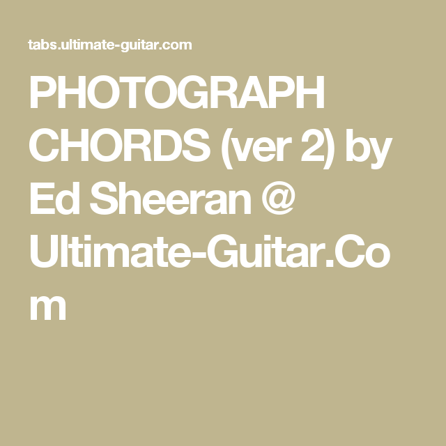 PHOTOGRAPH CHORDS (ver 2) by Ed Sheeran @ Ultimate-Guitar.Com ...