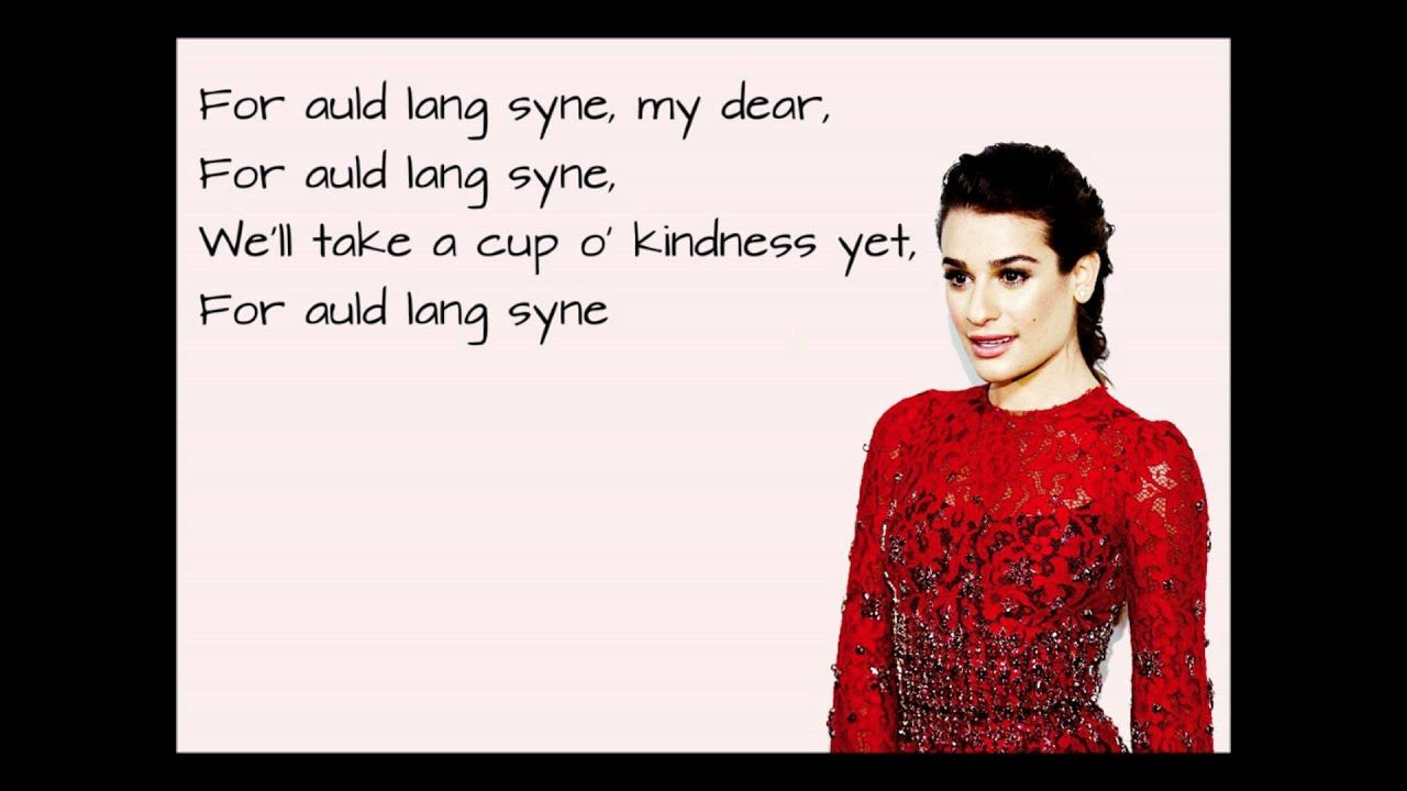 Lea Michele Auld Lang Syne Lyrics Auld Lang Syne Lyrics Auld