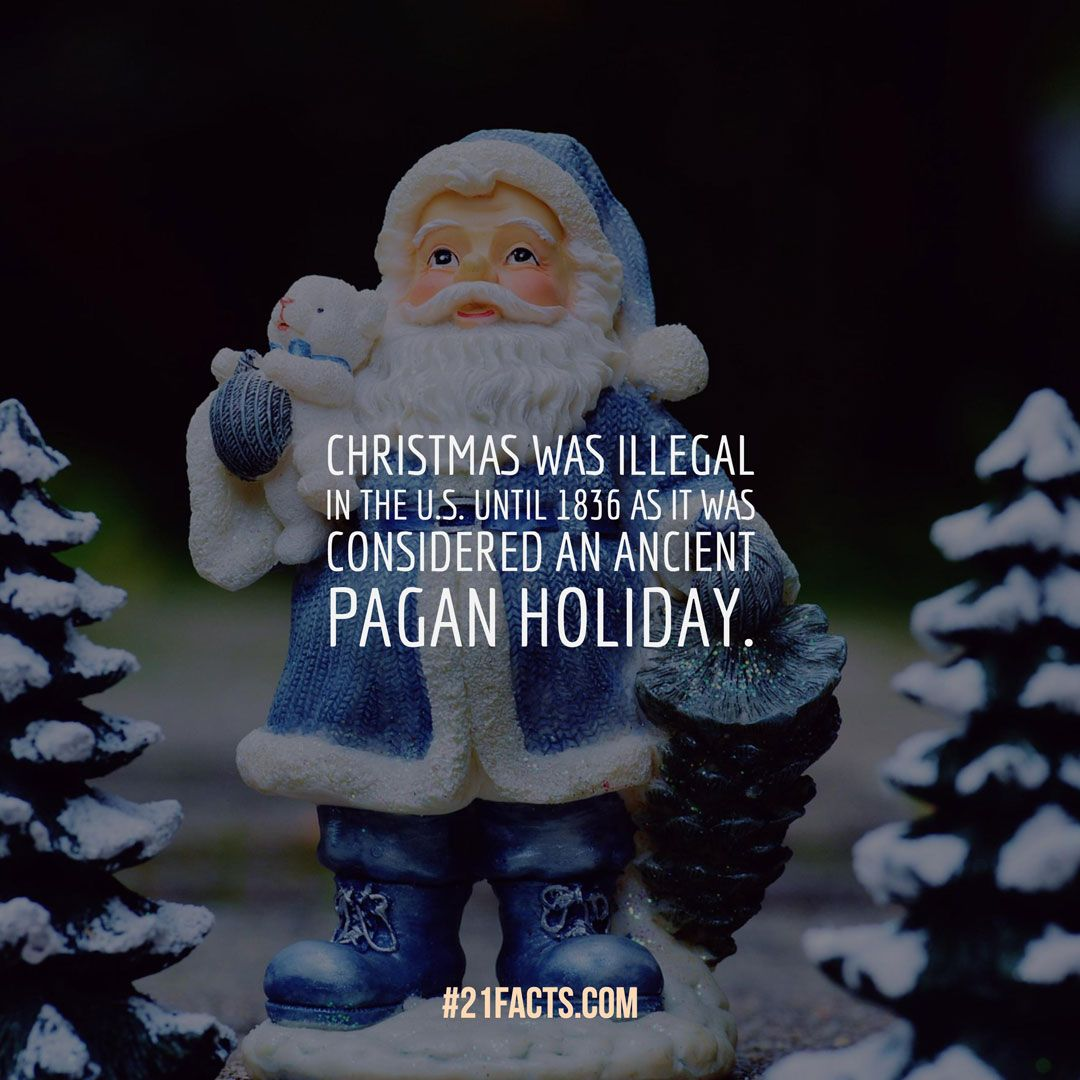 Christmas was illegal in the U.S. until 1836 as it was considered ...