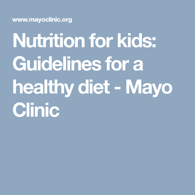 Nutrition For Kids Guidelines For A Healthy Diet Mayo Clinic