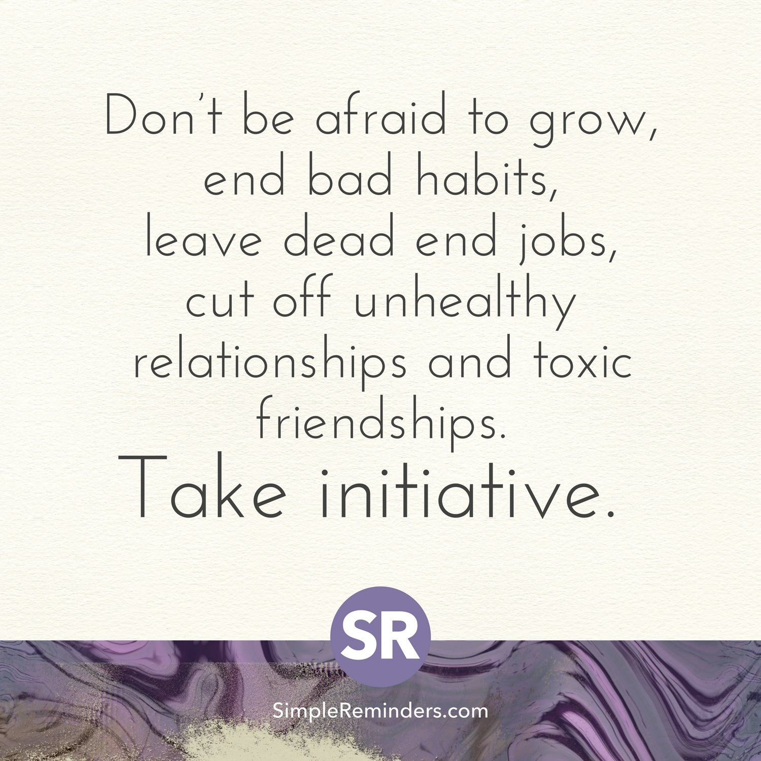 Don\u0027t be afraid to grow, end bad habits, leave dead end jobs, cut ...