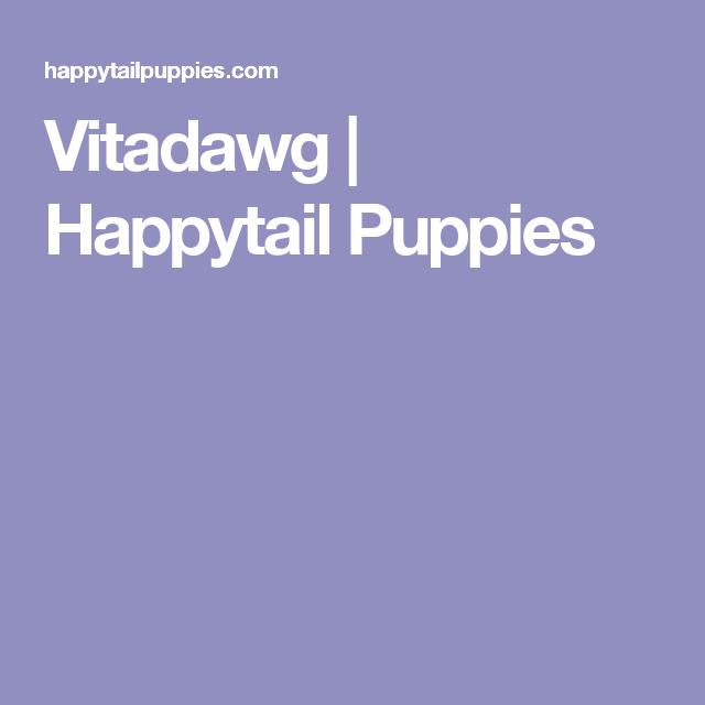 Vitadawg | Happytail Puppies | Tea cup puppies | Puppies, Dog food