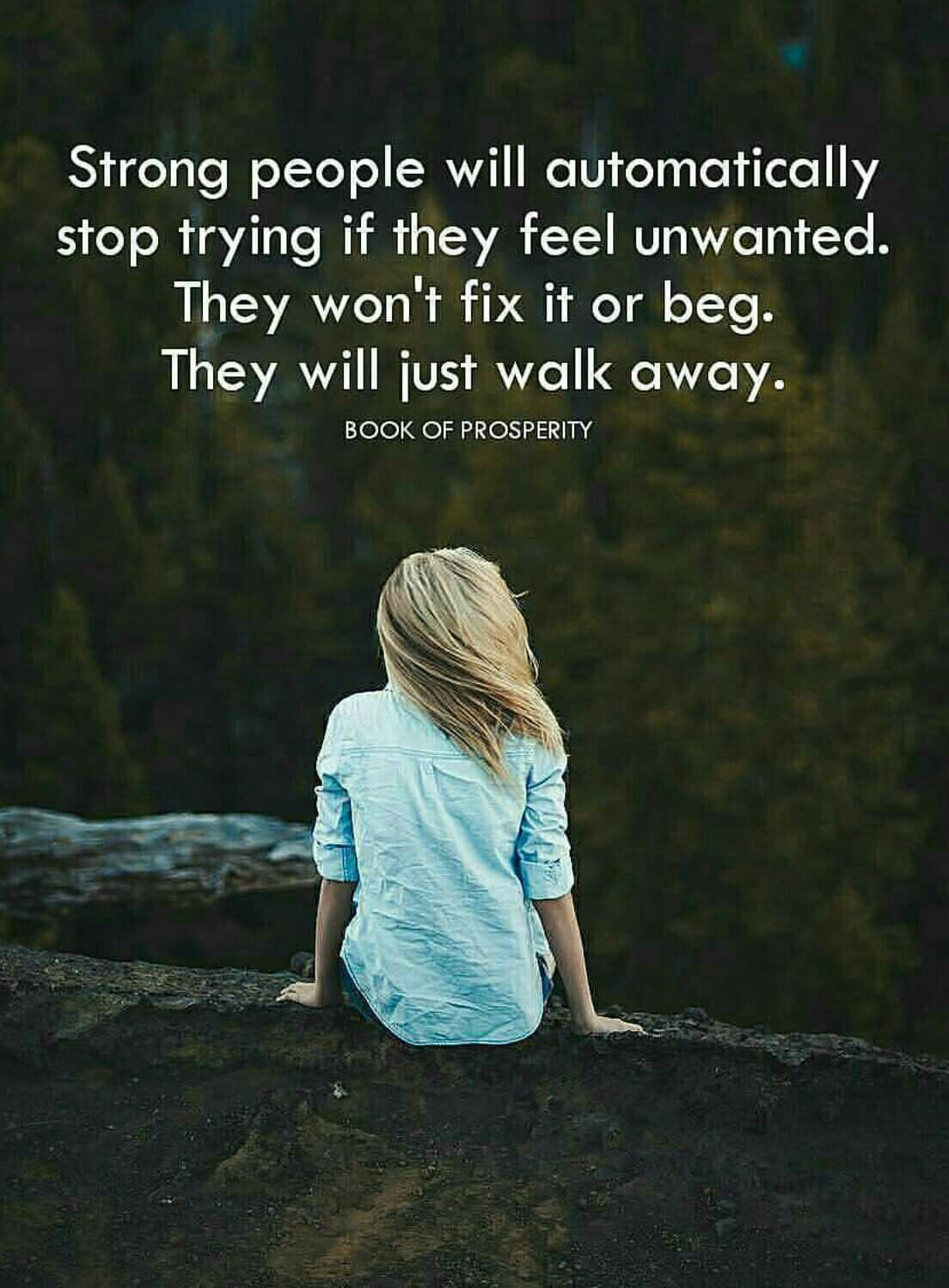 Strong people will automatically stop trying if they feel unwanted