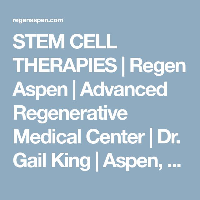 Stem Cell Therapies Regen Aspen Advanced Regenerative Medical Center Dr Gail King Aspen Colorado Stem Cell Therapy Stem Cells Therapy