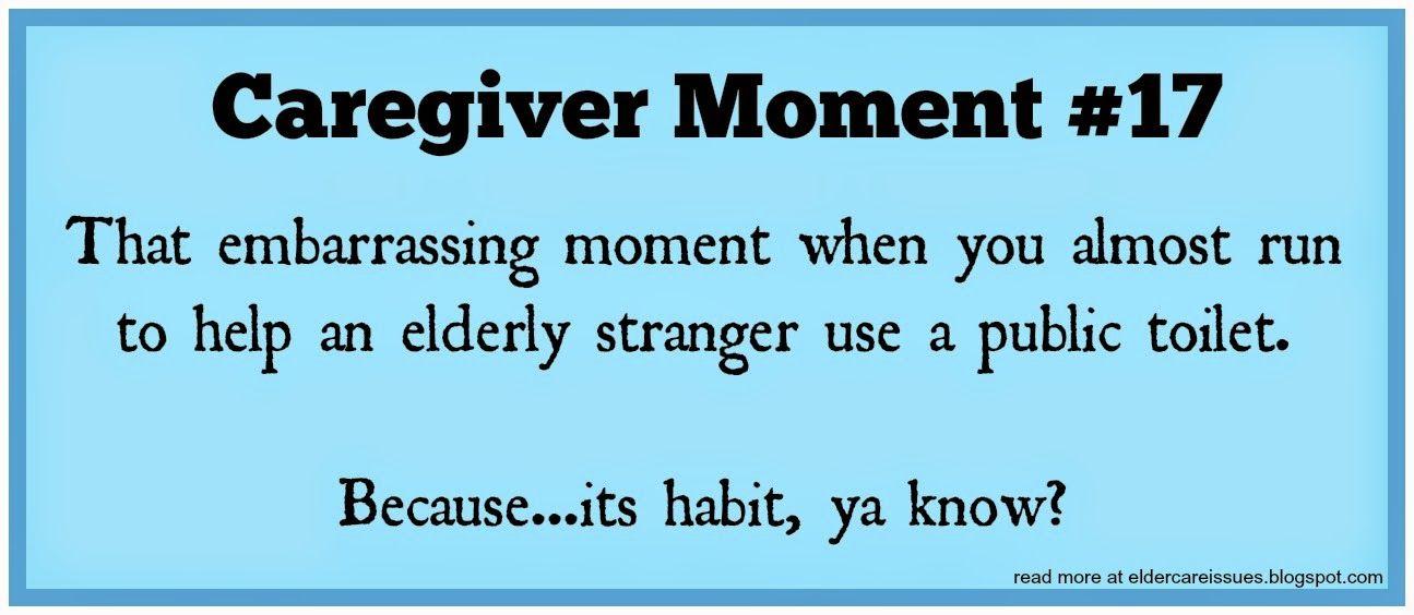 Elder Care Issues Caregiving Humor Moment 17 Caregiver Humor Caregiver Quotes Caregiver Appreciation