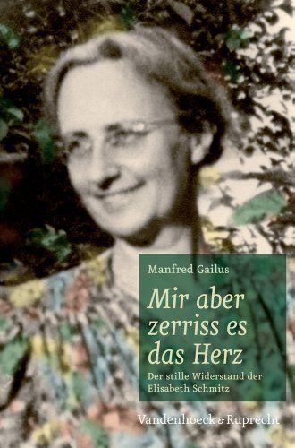 Mir aber zerriss es das Herz: Der stille Widerstand der Elisabeth Schmitz: Amazon.de: Manfred Gailus: Bücher