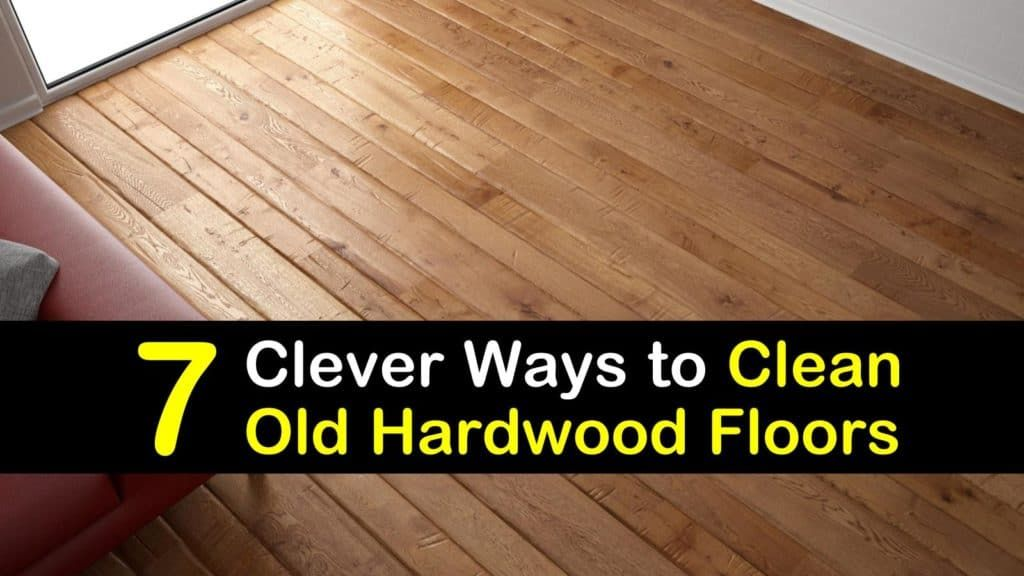 7 Clever Ways to Clean Old Hardwood Floors Cleaning wood