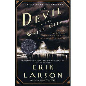 Amazon Com The Devil In The White City Murder Magic And Madness At The Fair That Changed America 9780375725609 Erik La True Crime Books White City Books