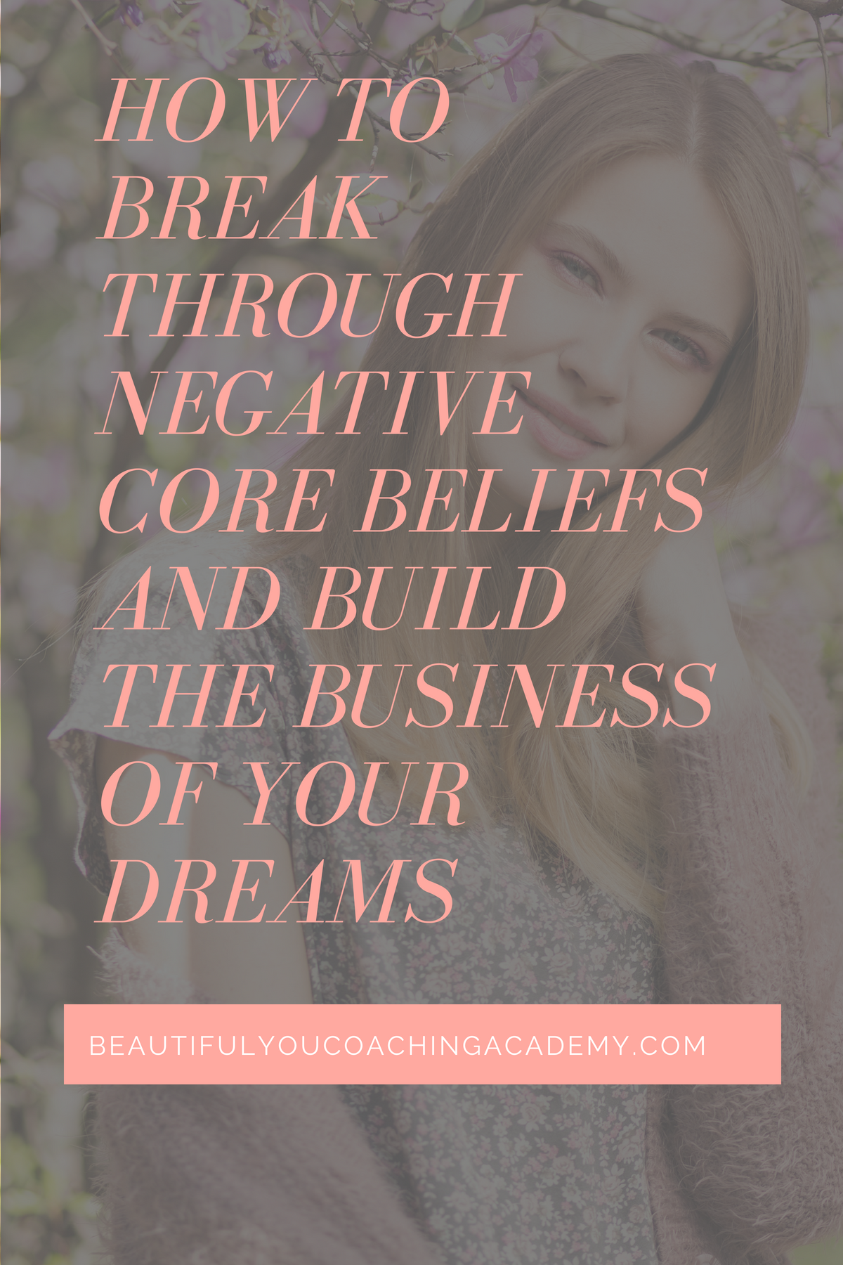 How To Break Through Negative Core Beliefs And Build The