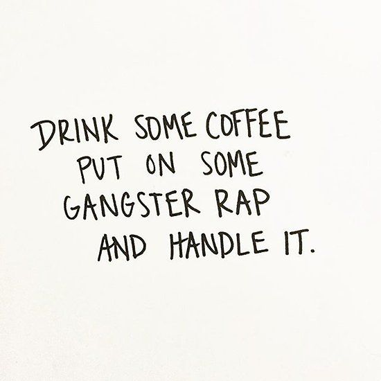 Funny quote about coffee drinking and gangster rap music #quotesaboutcoffee
