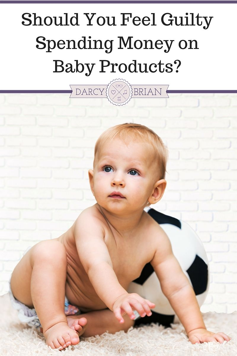 Should You Feel Guilty Spending Money on Baby Products ...