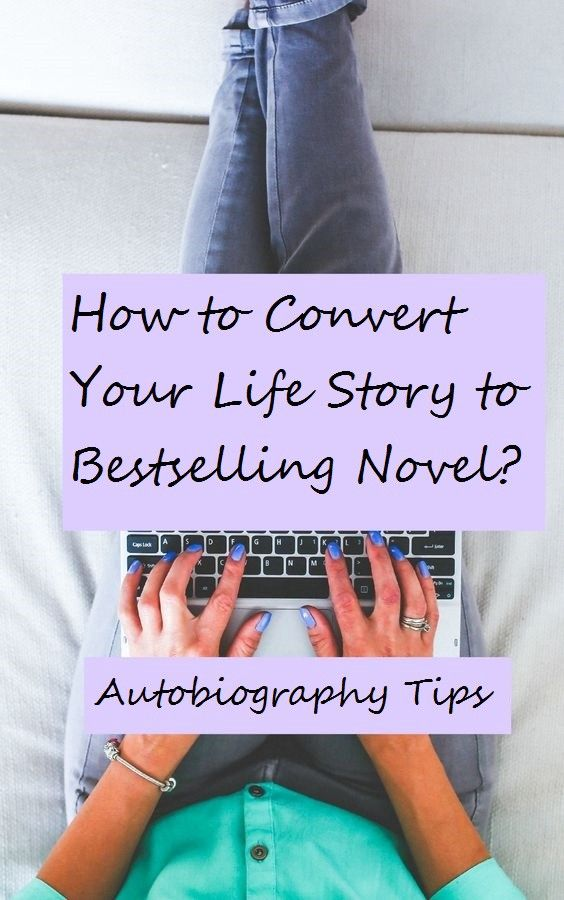 Autobiography: How to Convert Your Life Story to Bestselling Novel? #lifestories