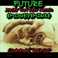"FUTURE JERSEY ""HOT NEW"" ARTIST: $MONEY$MINK$ COMMAS ""REMIX"" by MONEYMINKMUSIC1 on SoundCloud"