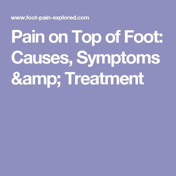 Pain on Top of Foot: Causes, Symptoms & Treatment