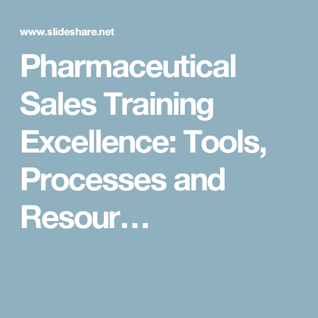 Pharmaceutical Sales Training Excellence: Tools, Processes and ...
