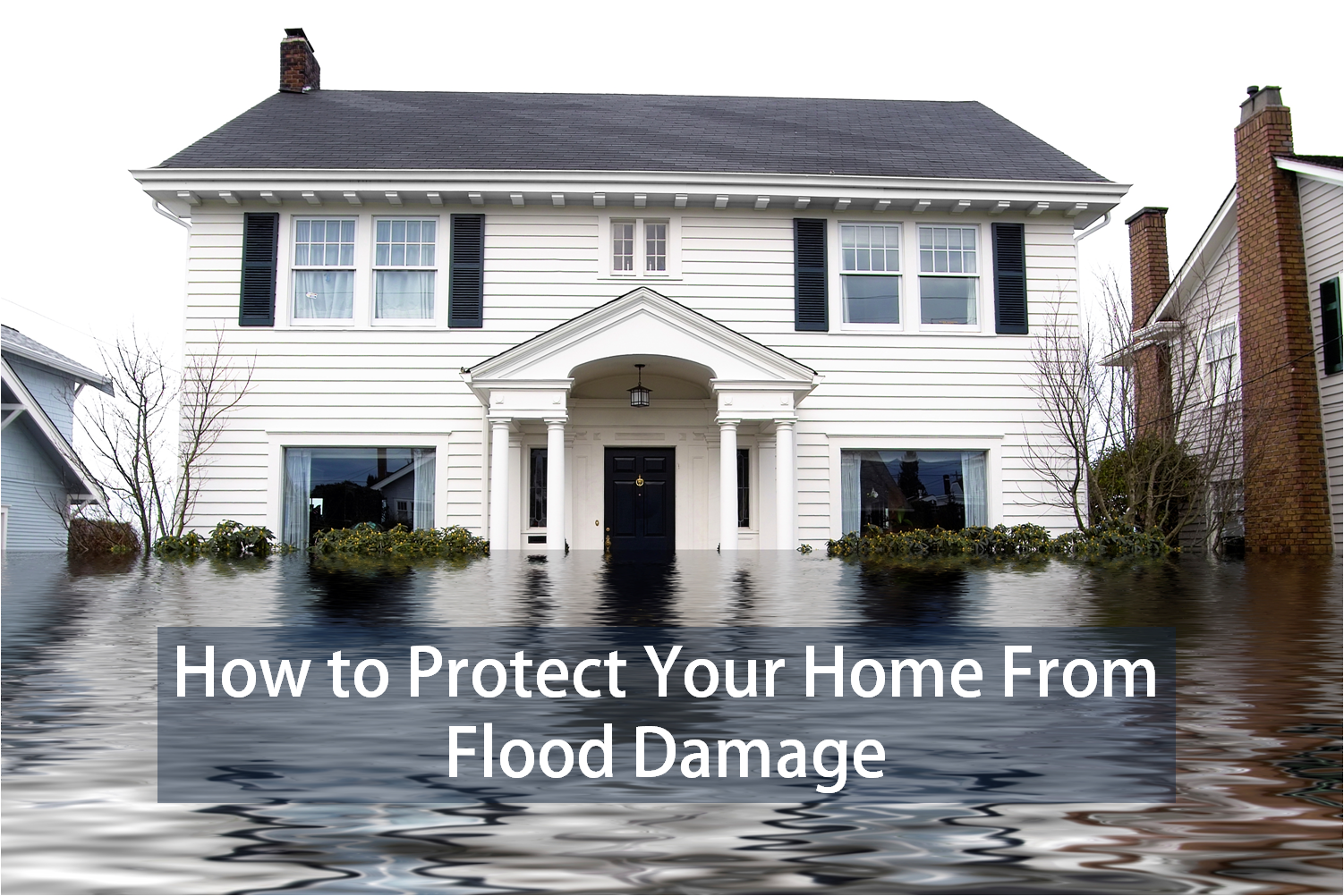 How To Protect Your Home From Flood Damage Water Damage Repair