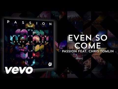 Passion - Even So Come (Lyrics And Chords/Live) ft. Chris Tomlin ...