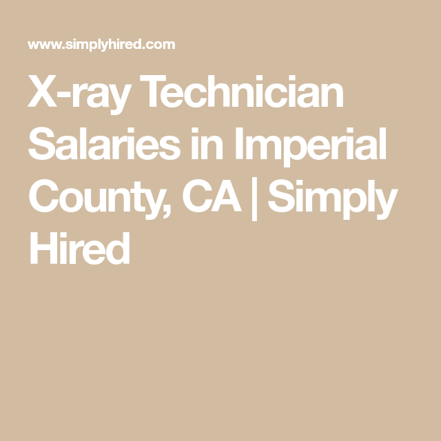 X Ray Technician Salaries In Imperial County Ca Simply Hired Good Paying Jobs Xray Technician Imperial County