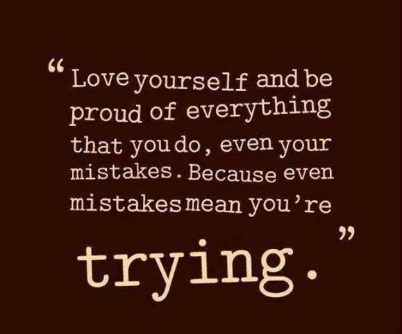 Love Yourself And Be Proud Of Everything That You Do Even Your Mistakes Because Mistakes Means You Re Tr Be Yourself Quotes Love Yourself Quotes Proud Quotes
