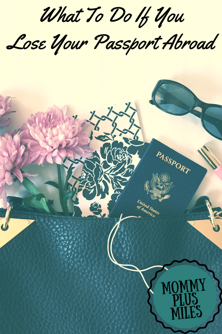 What To Do If You Lose Your Passport Abroad Mommy Plus Miles Trip Planning Lost Passport Packing Tips For Travel