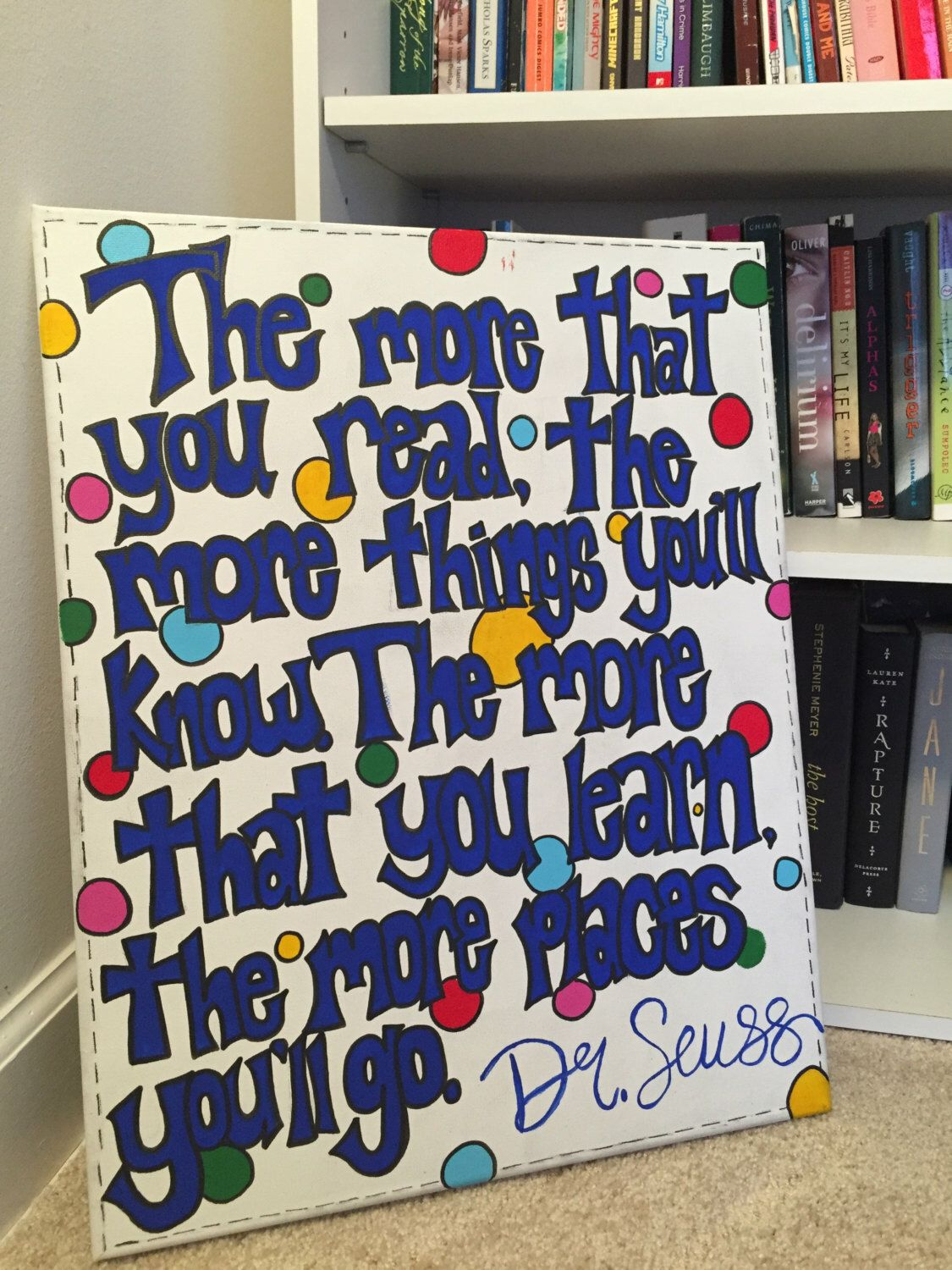 A personal favorite from my Etsy shop https://www.etsy.com/listing/267011733/dr-seuss-quote-canvas